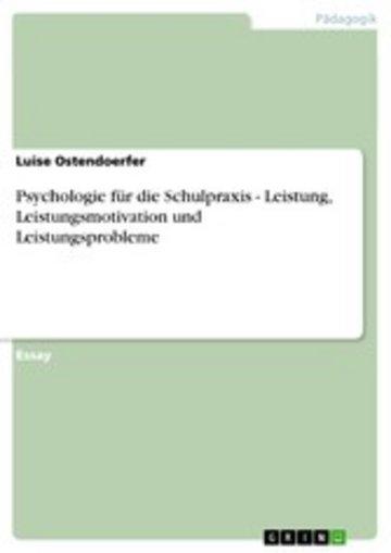 eBook Psychologie für die Schulpraxis - Leistung, Leistungsmotivation und Leistungsprobleme Cover