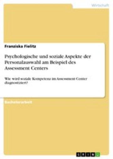 eBook Psychologische und soziale Aspekte der Personalauswahl am Beispiel des Assessment Centers Cover