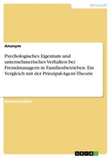 eBook Psychologisches Eigentum und unternehmerisches Verhalten bei Fremdmanagern in Familienbetrieben. Ein Vergleich mit der Prinzipal-Agent-Theorie Cover