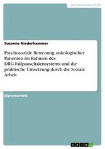 eBook Psychosoziale Betreuung onkologischer Patienten im Rahmen des DRG-Fallpauschalensystems und die praktische Umsetzung durch die Soziale Arbeit Cover