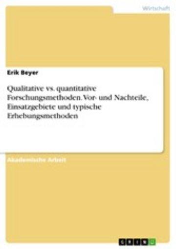eBook Qualitative vs. quantitative Forschungsmethoden. Vor- und Nachteile, Einsatzgebiete und typische Erhebungsmethoden Cover