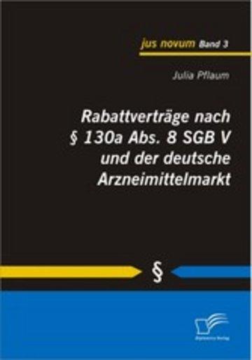 eBook Rabattverträge nach § 130a Abs. 8 SGB V und der deutsche Arzneimittelmarkt Cover