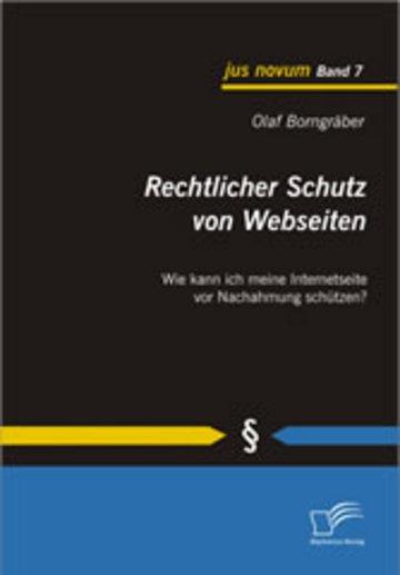 eBook Rechtlicher Schutz von Webseiten. Wie kann ich meine Internetseite vor Nachahmung schützen? Cover
