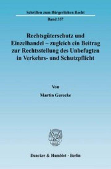eBook Rechtsgüterschutz und Einzelhandel - zugleich ein Beitrag zur Rechtsstellung des Unbefugten in Verkehrs- und Schutzpflicht. Cover