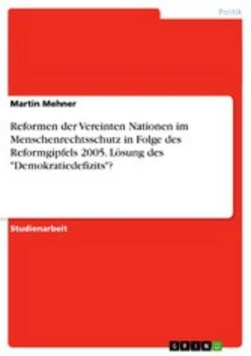 eBook Reformen der Vereinten Nationen im Menschenrechtsschutz in Folge des Reformgipfels 2005. Lösung des 'Demokratiedefizits'? Cover