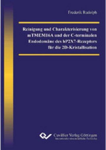 eBook Reinigung und Charakterisierung von mTMEM16A und der C-terminalen Endodomäne des hP2X7-Rezeptors für die 2D-Kristallisation Cover