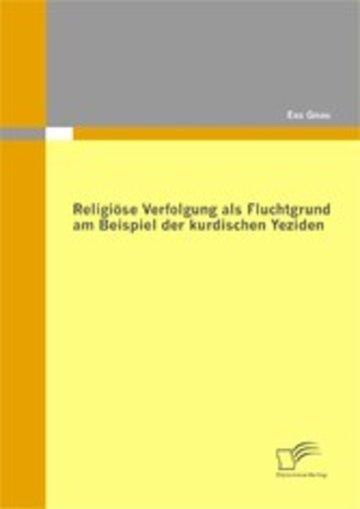 eBook Religiöse Verfolgung als Fluchtgrund am Beispiel der kurdischen Yeziden Cover