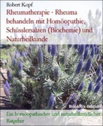 eBook Rheumatherapie - Rheuma behandeln mit Homöopathie, Schüsslersalzen (Biochemie) und Naturheilkunde Cover