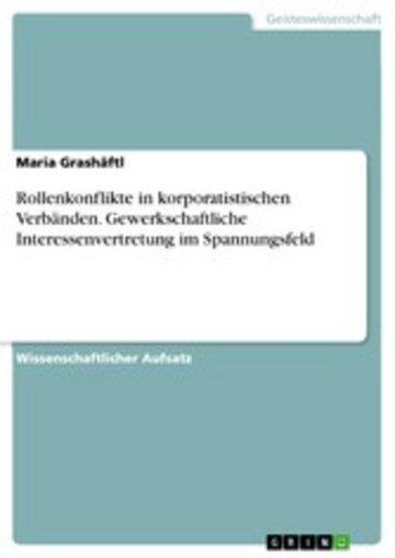 eBook Rollenkonflikte in korporatistischen Verbänden. Gewerkschaftliche Interessenvertretung im Spannungsfeld Cover
