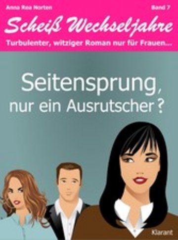 eBook Seitensprung, nur ein Ausrutscher? Scheiß Wechseljahre, Band 7. Turbulenter, witziger Liebesroman nur für Frauen... Cover