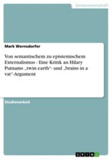 eBook Von semantischem zu epistemischem Externalismus - Eine Kritik an Hilary Putnams 'twin earth'- und 'brains in a vat'-Argument Cover