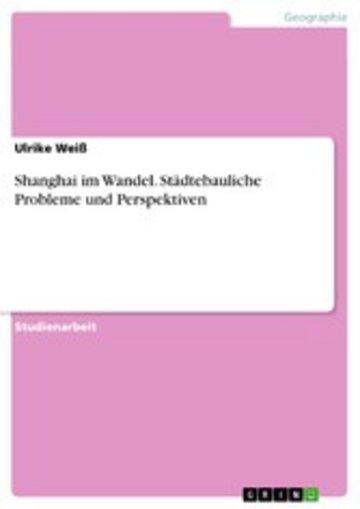 eBook Shanghai im Wandel. Städtebauliche Probleme und Perspektiven Cover