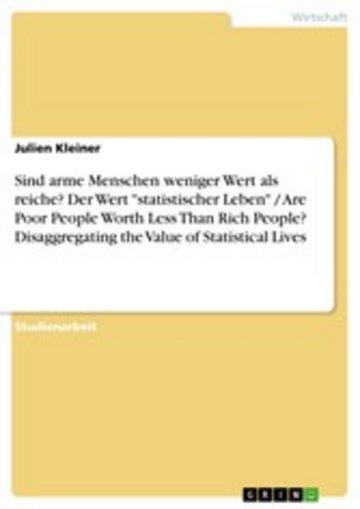 eBook Sind arme Menschen weniger Wert als reiche? Der Wert 'statistischer Leben' / Are Poor People Worth Less Than Rich People? Disaggregating the Value of Statistical Lives Cover
