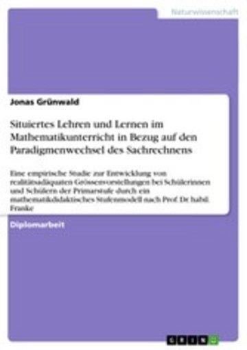 eBook Situiertes Lehren und Lernen im Mathematikunterricht in Bezug auf den Paradigmenwechsel des Sachrechnens Cover