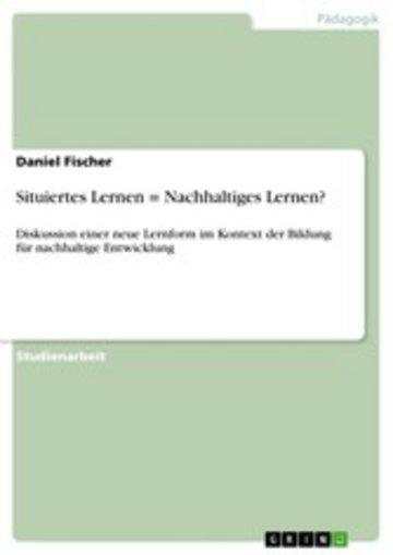 eBook Situiertes Lernen = Nachhaltiges Lernen? Cover