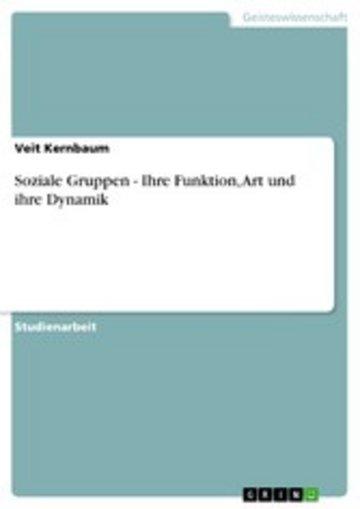 eBook Soziale Gruppen - Ihre Funktion, Art und ihre Dynamik Cover