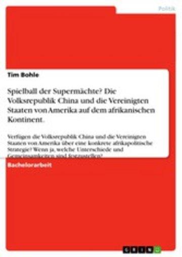 eBook Spielball der Supermächte? Die Volksrepublik China und die Vereinigten Staaten von Amerika auf dem afrikanischen Kontinent. Cover