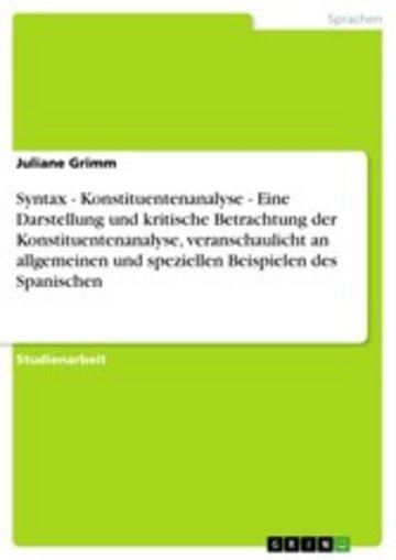 eBook Syntax - Konstituentenanalyse - Eine Darstellung und kritische Betrachtung der Konstituentenanalyse, veranschaulicht an allgemeinen und speziellen Beispielen des Spanischen Cover