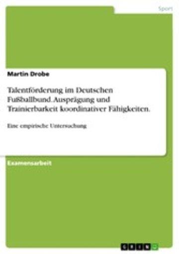 eBook Talentförderung im Deutschen Fußballbund. Ausprägung und Trainierbarkeit koordinativer Fähigkeiten. Cover