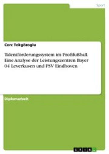 eBook Talentförderungssystem im Profifußball. Eine Analyse der Leistungszentren Bayer 04 Leverkusen und PSV Eindhoven Cover
