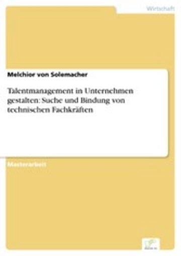 eBook Talentmanagement in Unternehmen gestalten: Suche und Bindung von technischen Fachkräften Cover