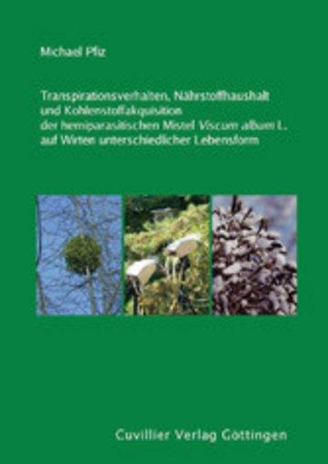 eBook Transpirationsverhalten, Nährstoffhaushalt und Kohlenstoffakquisition der hemiparasitischen Mistel Viscum album L. auf Wirten unterschiedlicher Lebensform Cover