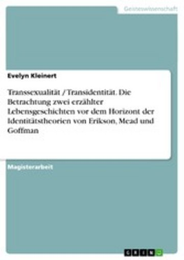 eBook Transsexualität / Transidentität. Die Betrachtung zwei erzählter Lebensgeschichten vor dem Horizont der Identitätstheorien von Erikson, Mead und Goffman Cover