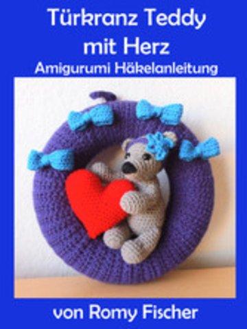 Türkranz Teddy mit Herz - Amigurumi Häkelanleitung von Romy Fischer ...
