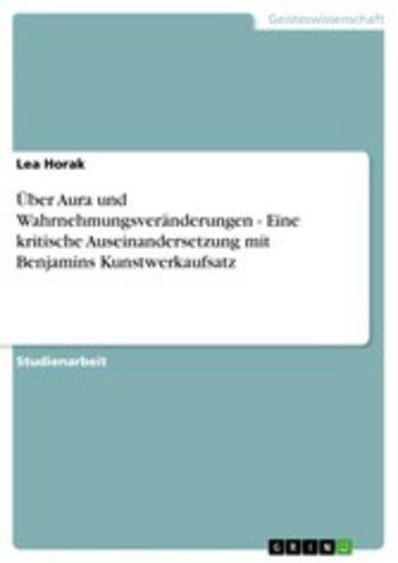 eBook Über Aura und Wahrnehmungsveränderungen - Eine kritische Auseinandersetzung mit Benjamins Kunstwerkaufsatz Cover