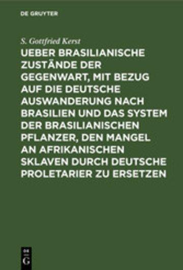 eBook Ueber Brasilianische Zustände der Gegenwart, mit Bezug auf die deutsche Auswanderung nach Brasilien und das System der brasilianischen Pflanzer, den Mangel an afrikanischen Sklaven durch deutsche Proletarier zu ersetzen Cover