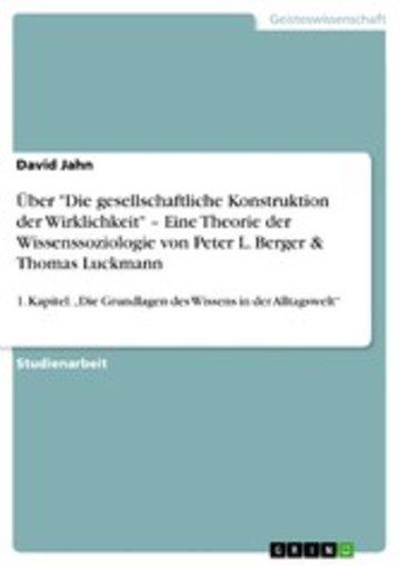 eBook Über 'Die gesellschaftliche Konstruktion der Wirklichkeit' - Eine Theorie der Wissenssoziologie von Peter L. Berger & Thomas Luckmann Cover
