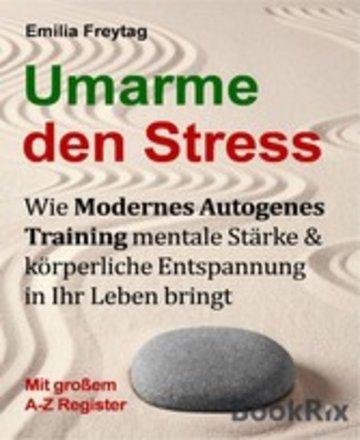 eBook Umarme den Stress: Wie Modernes Autogenes Training mentale Stärke und körperliche Entspannung in Ihr Leben bringt. Cover