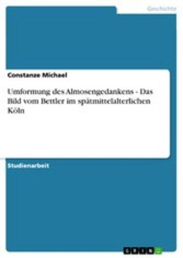 eBook Umformung des Almosengedankens - Das Bild vom Bettler im spätmittelalterlichen Köln Cover