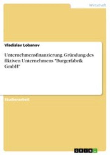 eBook Unternehmensfinanzierung. Gründung des fiktiven Unternehmens 'Burgerfabrik GmbH' Cover