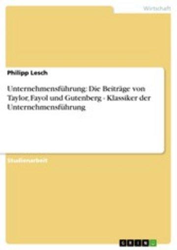 eBook Unternehmensführung: Die Beiträge von Taylor, Fayol und Gutenberg - Klassiker der Unternehmensführung Cover
