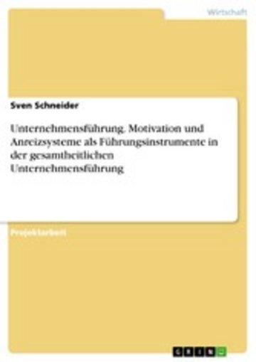 eBook Unternehmensführung. Motivation und Anreizsysteme als Führungsinstrumente in der gesamtheitlichen Unternehmensführung Cover