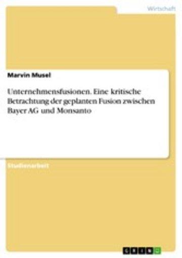 eBook Unternehmensfusionen. Eine kritische Betrachtung der geplanten Fusion zwischen Bayer AG und Monsanto Cover