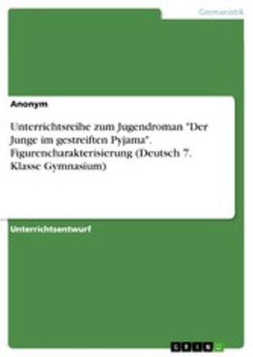 eBook Unterrichtsreihe zum Jugendroman 'Der Junge im gestreiften Pyjama'. Figurencharakterisierung (Deutsch 7. Klasse Gymnasium) Cover
