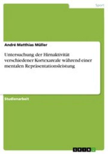 eBook Untersuchung der Hirnaktivität verschiedener Kortexareale während einer mentalen Repräsentationsleistung Cover