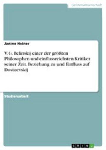 eBook V. G. Belinskij einer der größten Philosophen und einflussreichsten Kritiker seiner Zeit. Beziehung zu und Einfluss auf Dostoevskij Cover