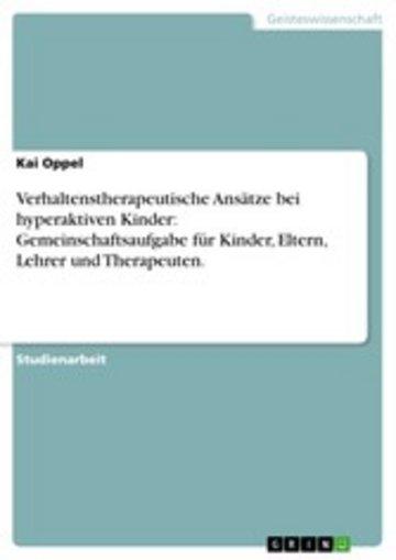 eBook Verhaltenstherapeutische Ansätze bei hyperaktiven Kinder: Gemeinschaftsaufgabe für Kinder, Eltern, Lehrer und Therapeuten. Cover