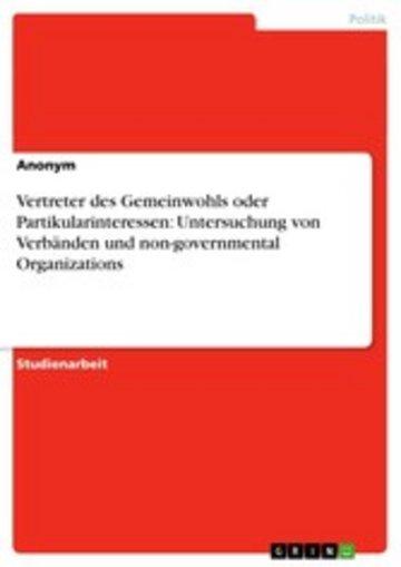 eBook Vertreter des Gemeinwohls oder Partikularinteressen: Untersuchung von Verbänden und non-governmental Organizations Cover