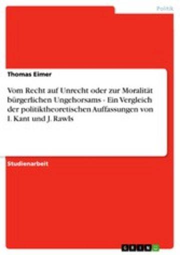 eBook Vom Recht auf Unrecht oder zur Moralität bürgerlichen Ungehorsams - Ein Vergleich der politiktheoretischen Auffassungen von I. Kant und J. Rawls Cover