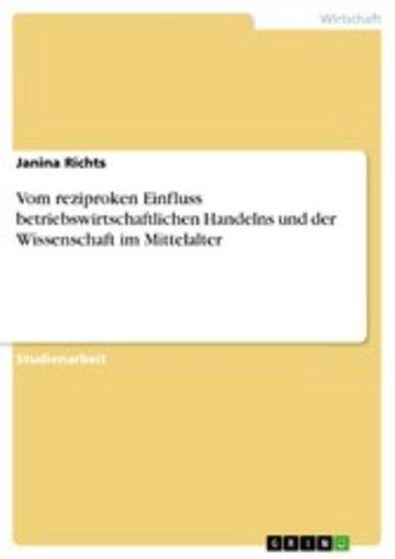 eBook Vom reziproken Einfluss betriebswirtschaftlichen Handelns und der Wissenschaft im Mittelalter Cover