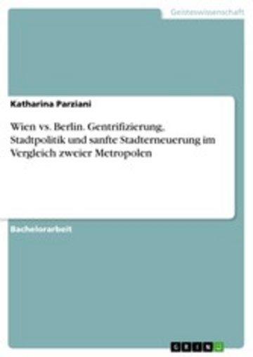 eBook Wien vs. Berlin. Gentrifizierung, Stadtpolitik und sanfte Stadterneuerung im Vergleich zweier Metropolen Cover