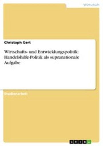 eBook Wirtschafts- und Entwicklungspolitik: Handelshilfe-Politik als supranationale Aufgabe Cover