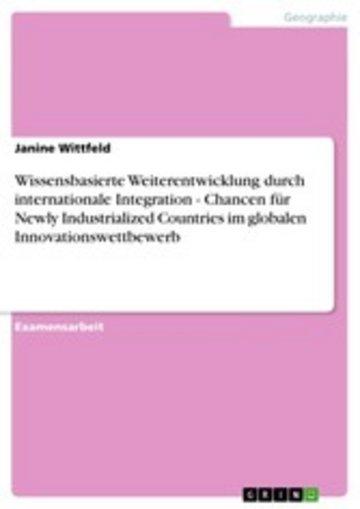 eBook Wissensbasierte Weiterentwicklung durch internationale Integration - Chancen für Newly Industrialized Countries im globalen Innovationswettbewerb Cover