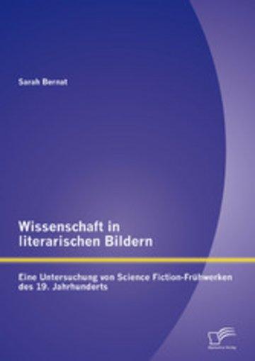 eBook Wissenschaft in literarischen Bildern: Eine Untersuchung von Science Fiction-Frühwerken des 19. Jahrhunderts Cover