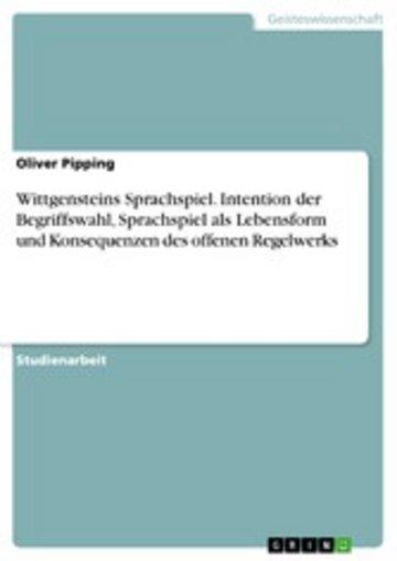 eBook Wittgensteins Sprachspiel. Intention der Begriffswahl, Sprachspiel als Lebensform und Konsequenzen des offenen Regelwerks Cover