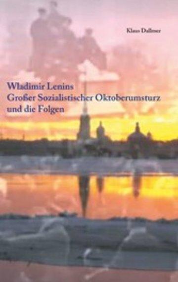 eBook Wladimir Lenins Großer Sozialistischer Oktoberumsturz und die Folgen Cover